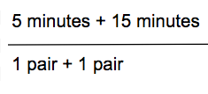 5 minutes + 15 minutes divided by 1 pair + 1 pair